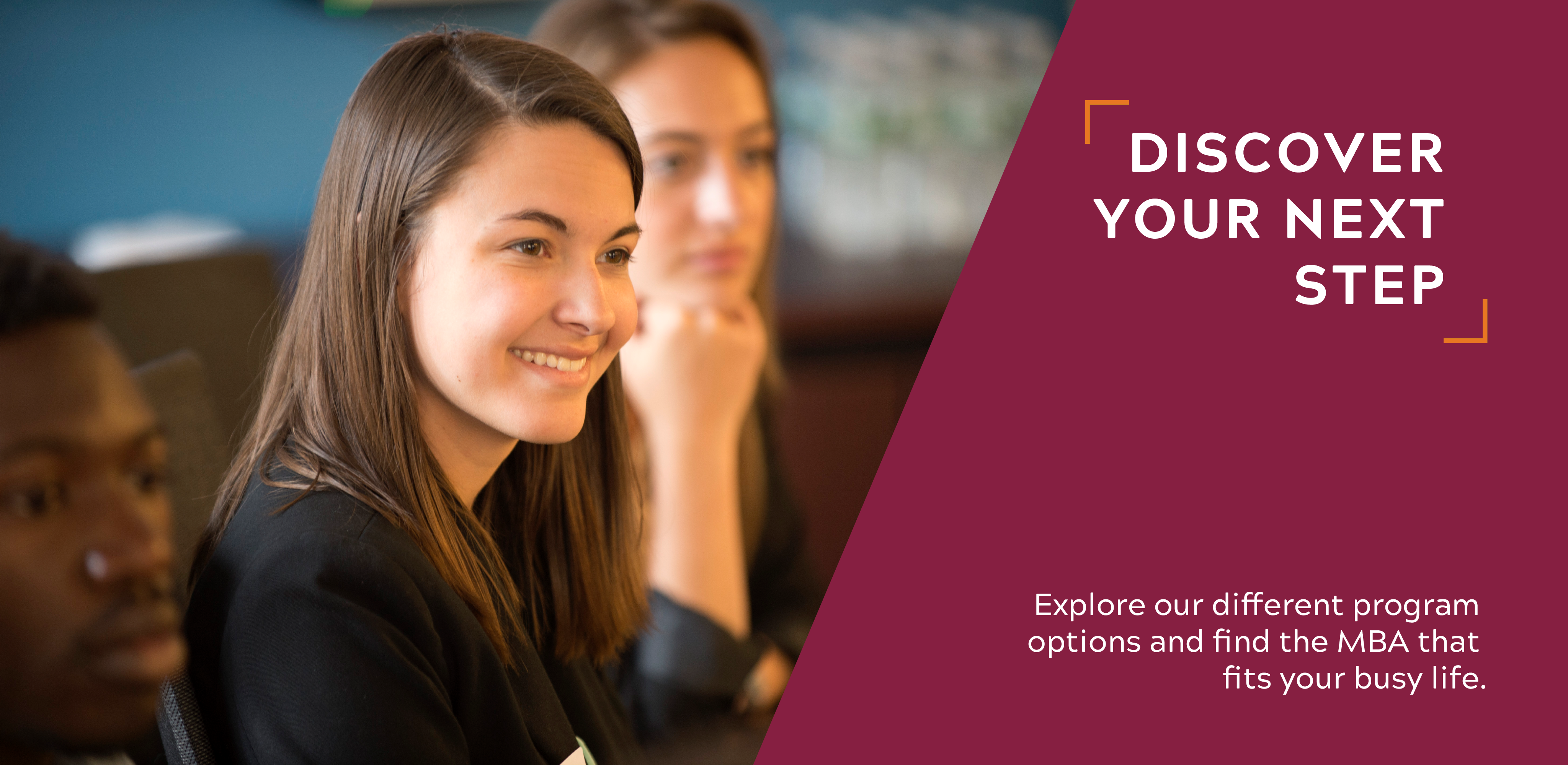 Explore our different program options and find the MBA that fits your busy life.